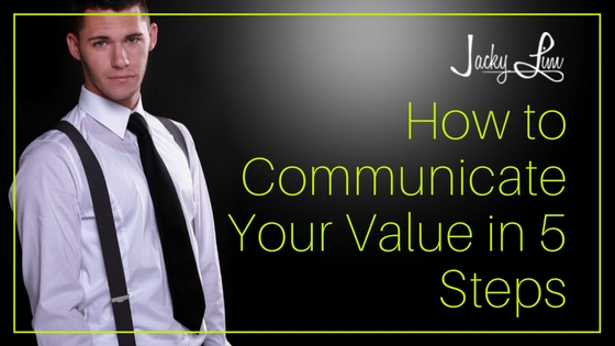 How to Communicate Your Value in 5 Steps