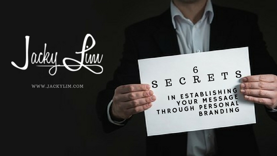 6 Secrets in Establishing Your Message Through Personal Branding